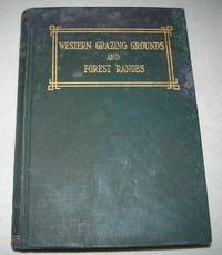 Western Grazing Grounds and Forest Ranges: A History of the Live Stock Industry as Conducted on the Open Ranges of the Arid West, with Particular Reference to the Use Now Being Made of the Ranges in the National Forests