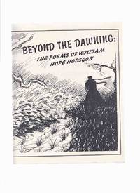 Beyond the Dawning: The Poems of William Hope Hodgson (inc. The Calling of the Sea; The Pirates; The Voice of the Ocean; The Song of the Great Bull Whale; etc )( Poetry )