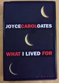 What I Lived for by  Joyce Carol Oates - First Edition - 1994 - from Book Nook (SKU: 2539)