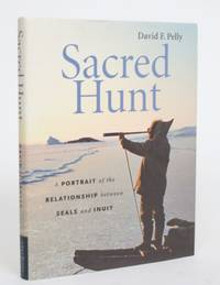 image of Sacred Hunt: A Portrait of the Relationships Between Seals and Inuit