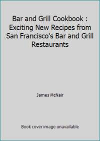 image of Bar and Grill Cookbook : Exciting New Recipes from San Francisco's Bar and Grill Restaurants
