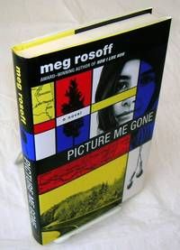 PICTURE ME GONE by  Meg Rosoff - First edition, First Printing - 2013 - from Windy Hill Books and Biblio.com