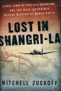 Lost in Shangri-La, A True Story of Survival, Adventure and the Most Incredible Rescue Mission of World War II