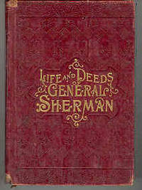 Life and Deeds of General Sherman Including the Story of His Great March to the Sea