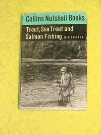 Collins Nutshell, Trout Sea Trout and Salmon Fishing by W B Currie - Hardcover - 1965 - from Pullet's Books (SKU: 000567)