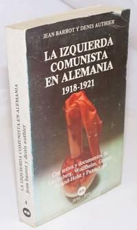 image of La Izquierda Comunista en Alemania, 1918-1921: Con textos y documentos de Laugenberg, Wolffheim, Gorter, Roland-Holst y Pannekoek