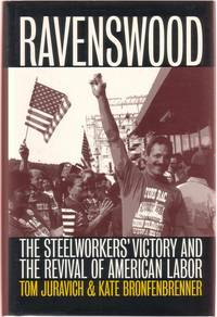 Ravenswood:  The Steelworkers' Victory and the Revival of American Labor by  Tom & Kate Bronfenbrenner Juravich - First Edition - 1999 - from Twin City Antiquarian Books (SKU: BULB00006)