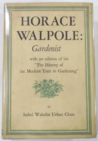 image of Horace Walpole: Gardenist. An Edition of Walpole's The History of the Modern Taste in Gardening with an Estimate of Walpole's Contribution to Landscape Architecture