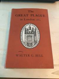 The Great Plague in London in 1665 by Walter George Bell - 1951