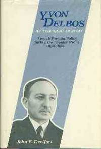 Yvon Delbos At The Quai D'orsay: French Foreign Policy During the Popular Front, 1936-1938 by  John E Dreifort - 1st Edition - 1973 - from Chris Hartmann, Bookseller and Biblio.com