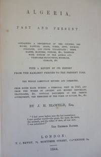 Algeria, Past and Present. Containing a Description of the Country, the Moors, Kabyles, Arabs, Turks ... (etc) by BLOFELD, J. H - 1844