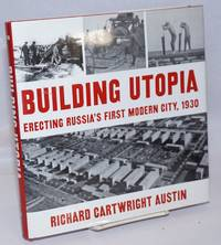 Building utopia, erecting Russia's first modern city, 1930