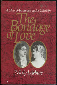 BONDAGE OF LOVE A Life of Mrs. Samuel Taylor Coleridge