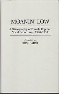 Moanin' Low. a Discography of Female Popular Vocal Recordings, 1920-1933