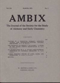 Ambix. The Journal of the Society for the History of Alchemy and Early Chemistry Vol. XX, No. 1. March, 1973 by Anon