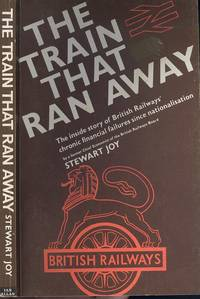 Train That Ran Away - British Railways Chronic Financial Failures Since Nationalisation.