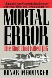 image of Mortal Error : The Shot That Killed JFK