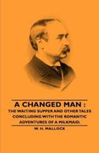 A Changed Man: The Waiting Supper and Other Tales Concluding with the Romantic Adventures of a Milkmaid. by Thomas Hardy - Paperback - 2006-02-14 - from Books Express and Biblio.com
