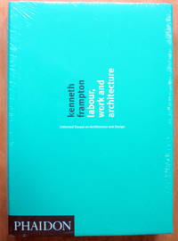 Labour, Work and Architecture. Collected Essays on Architecture and Design