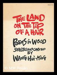 The Land on the Tip of a Hair; Poems in Wood. Selected and Carved by Wang Hui-Ming