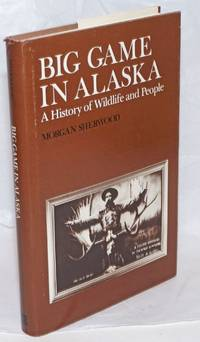 Big Game in Alaska, A History of Wildlife and People