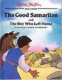 The Good Samaritan and the Boy Who Left Home (Enid Blyton Bible Stories Ser.)