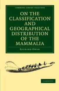 image of On the Classification and Geographical Distribution of the Mammalia (Cambridge Library Collection - Zoology)