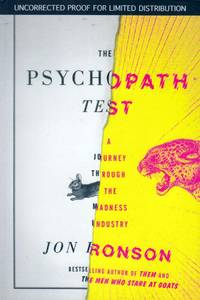 The Psychopath Test: A Journey Through the Madness Industry [Uncorrected Proof]