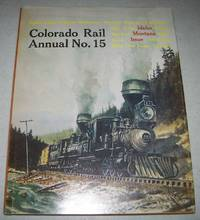 image of Colorado Rail Annual No. 15: A Journal of Railroad History in the Rocky Mountain West, Idaho Montana Issue