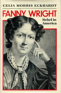 Fanny Wright: Rebel in America by  CELIA MORRIS ECKHARDT - Signed First Edition - 1984 - from Captain's Bookshelf, Inc., ABAA (SKU: 32912)