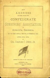 Address Delivered Before the Confederate Survivors' Association in Augusta, Georgia, At Its First Annual Meeting on Memorial Day, April 26th, 1879
