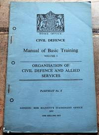 image of HOME OFFICE CIVIL DEFENCE MANUAL OF BASIC TRAINING Volume I Organisation Of Civil Defence And Allied Services