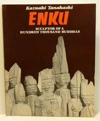 ENKU: SCULPTOR OF A HUNDRED THOUSAND BUDDHAS [SIGNED] by  Kazuaki Tanahashi - Paperback - Signed First Edition - 1982 - from RON RAMSWICK BOOKS, IOBA  (SKU: 39423)