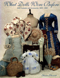 image of What Dolls Wore Before: Doll Costumes and Accessories, 1850-1925