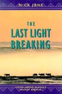 The Last Light Breaking : Living among Alaska's Inupiat Eskimos