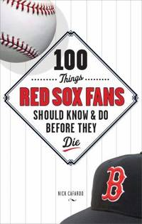 100 Things Red Sox Fans Should Know and Do Before They Die