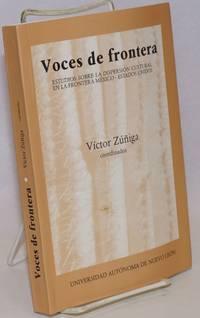 Voces de frontera; estudios sobre la dispersión cultural en la frontera Mexico-Estados Unidos