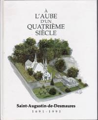 À l'aube d'un quatrième siècle.   Saint-Augustin-de-Desmaures, 1691-1991.