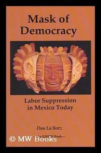 Mask of Democracy : Labor Suppression in Mexico Today / by Dan La Botz