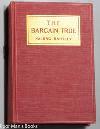 THE BARGAIN TRUE. by  Nalbro Bartley - First Edition - 1918 - from poor mans books and Biblio.com