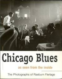 image of Chicago Blues: As Seen From The Inside: The Photographs Of Raeburn Flerlage