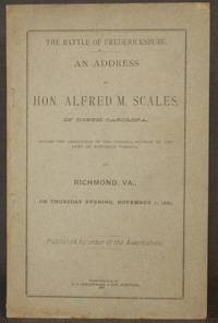 BATTLE OF FREDERICKSBURG: An Address by Hon. Alfred M. Scales, of North Carolina, Before the...