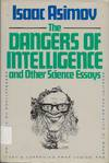 image of The Dangers of Intelligence and Other Science Essays