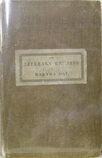 The Literary Remains of Martha Day:  With Rev. Dr. Fitch's Address At Her  Funeral and Sketches of Her Character