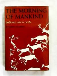 The Morning of Mankind Prehistoric Man in Europe