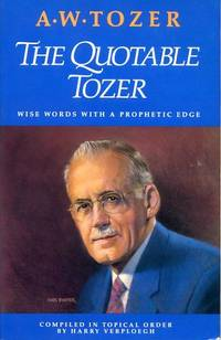 THE QUOTABLE TOZER  wise words with a prophetic edge