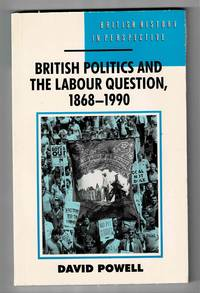 image of British Politics and the Labour Question, 1868-1990