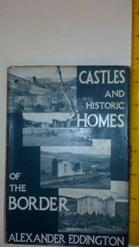 Castles and historic homes of the Border,: Their traditions and romance