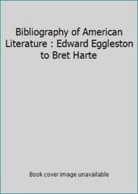 Bibliography of American Literature : Edward Eggleston to Bret Harte