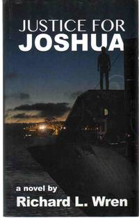 JUSTICE FOR JOSHUA by  Richard L Wren - Paperback - Signed First Edition - 2014 - from The Avocado Pit (SKU: 67431)